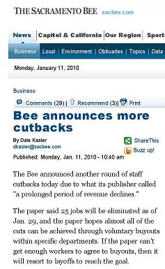 The Bee keeps cutting jobs.  I am surprised The Bee can sell even one newspaper.