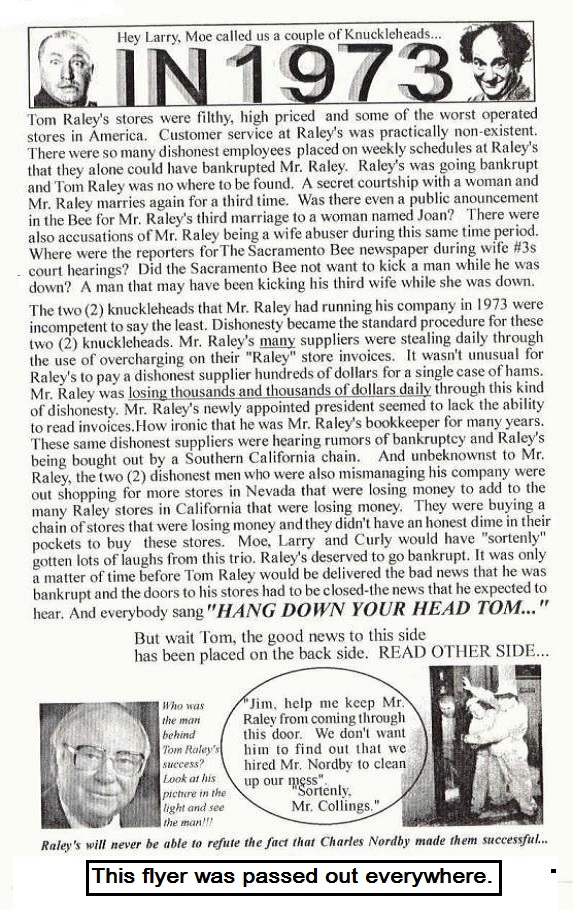 In this flyer I make reference to Joan being wife number three, but actually, she was wife number two.  But, in Raley's history book, wife number two was actually wife number three and Raley's omitted Tom Raley's actual wife number two in its history book.  What a bunch deceitful people Charles Nordby went to work for.