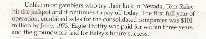 This paragraph is from Raley's history book.  Collings in his letter gave the impression that Raley's paid cash for the Eagle Thrifty Chain.  If that is so why did Raley's history book indicated it was paid for within three years.  And if they didn't pay cash for this company, what did Raley's put up for collateral to obtain these stores-because in 1973 Raley's couldn't afford to purchase Nordby's security windows.