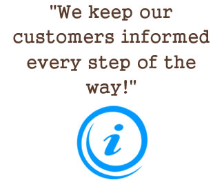 We keep our customers informed every step of the way!