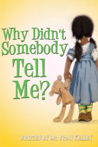 Why Didn't Somebody Tell Me? By Dr. Fran Kelley