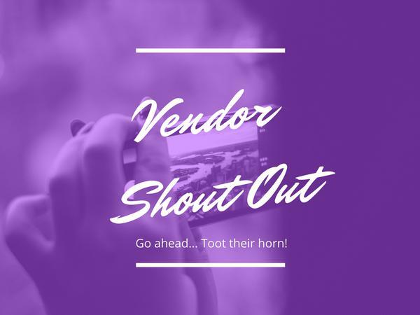Vendor Shout outs!